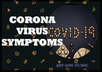 Corona Virus Symptoms: Singers, Beware!