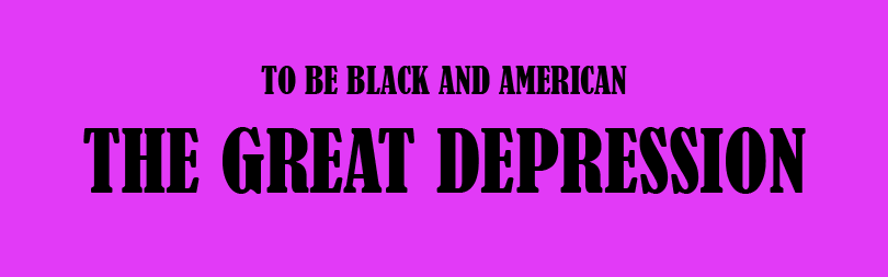 To Be Black And American The Great Depression