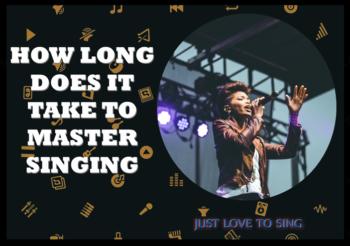 Free Singing Tips: How Long Does it Take to Master Singing?